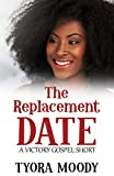 The Replacement Date: A Short Story (Victory Gospel Short Book 1)