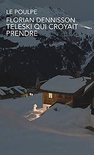 Téléski qui croyait prendre (Le Poulpe) par Florian Dennisson