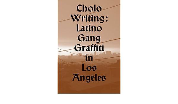 Cholo Writing Latino Gang Graffiti In Los Angeles Dokument Press By First Last 2009 11 15 Amazon Com Books
