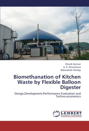 (Biomethanation of Kitchen Waste by Flexible Balloon Digester: Design,Development,Performance Evaluation and Techno-economics)