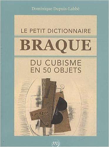 En ligne téléchargement gratuit Le petit dictionnaire Braque du cubisme en 50 objets pdf ebook