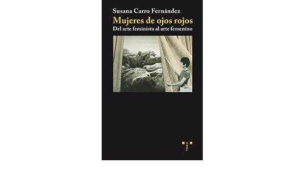 Del arte feminista al arte femenino: Susana Carro Fernandez: 9788497043878: Amazon.com: Books