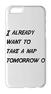 I already want to take a nap tomorrow o Iphone 6 plastic case