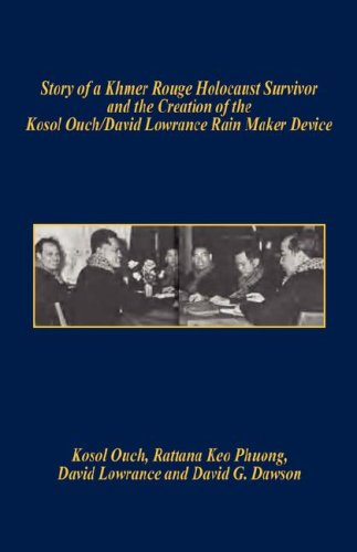 Story of a Khmer Rouge Holocaust Survivor and the Creation of the Kosol Ouch/David Lowrance Rain Maker Device