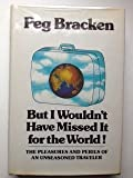 But I Wouldn't Have Missed It for the World!, Peg Bracken, 0151149844
