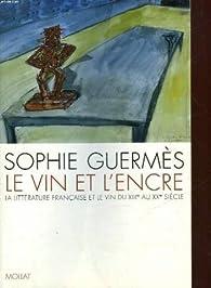 Le vin et l'encre: La littérature française et le vin du XIIIe au XXe siècle par Sophie Guermès