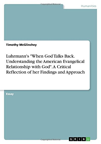 Read Online Luhrmann's When God Talks Back. Understanding the American Evangelical Relationship with God. a Critical Reflection of Her Findings and Approach pdf epub