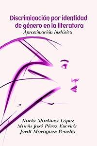 Discriminación de género en la literatura: Aproximación histórica (Spanish Edition) by Martínez López