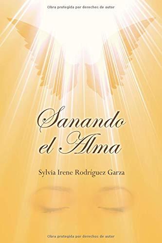 Sanando el alma  [Rodriguez Garza, Sylvia Irene] (Tapa Blanda)