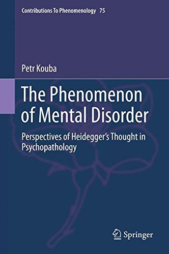 The Phenomenon of Mental Disorder: Perspectives of Heidegger's Thought in Psychopathology (Contributions To Phenomenolog