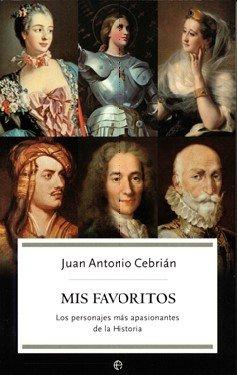 Descargar Libro Mis Favoritos - Los Personajes Mas Apasionantes De La Historia ) Juan Antonio Cebrian Zuñiga