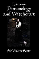 Letters on Demonology and Witchcraft: A 19th century history of demons, demonology, witchcraft, faeries and ghosts