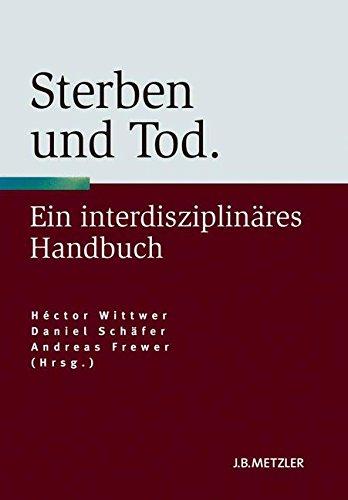 Sterben Und Tod: Geschichte – Theorie – Ethik, Ein Interdisziplinäres Handbuch