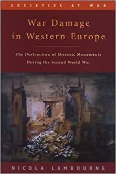 War Damage in Western Europe: The Destruction of Historic Monuments During the Second World War (Societies at War) by Nicola Lambourne (2001-02-14)