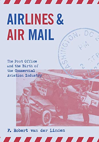 Airlines and Air Mail: The Post Office and the Birth of the Commercial Aviation Industry by Brand: The University Press of Kentucky
