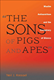 """The Sons of Pigs and Apes"": Muslim Antisemitism and the Conspiracy of Silence"