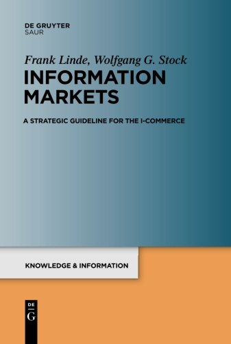 Information Markets: A Strategic Guideline For The I-Commerce (Knowledge And Information (K&i))