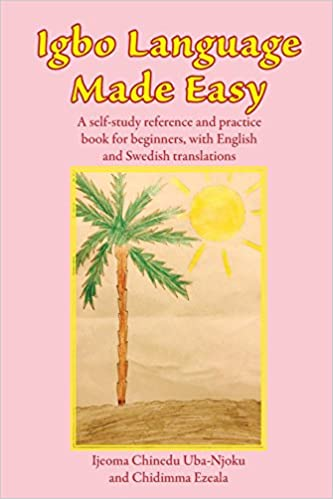 Igbo Language Made Easy: A self-study reference and practice book