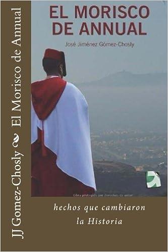 Amazon.com: El Morisco de Annual: la batalla que cambio la Historia de España (Spanish Edition) (9781502959256): Mr JJ jimenez Gomez-Chosly: Books