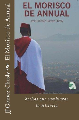 Descargar Libro El Morisco De Annual: La Batalla Que Cambio La Historia De España Mr Jj Jimenez Gomez-chosly