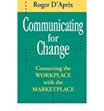 img - for [(Communicating for Change: Connecting the Workplace with the Marketplace )] [Author: Roger D'Aprix] [Feb-1996] book / textbook / text book