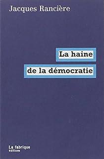 La haine de la démocratie par Rancière