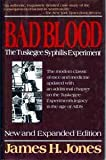 Bad Blood : The Tuskegee Syphilis Experiment, New and Expanded Edition, Jones, James H., 0029166756