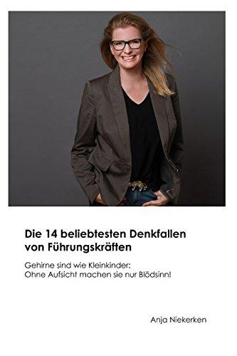 Download Die 14 beliebtesten Denkfallen von Führungskräften: Gehirne sind wie Kleinkinder: Ohne Aufsicht machen Sie nur Blödsinn (German Edition) pdf