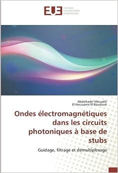 Book Ondes électromagnétiques dans les circuits photoniques à base de stubs: Guidage, filtrage et démultiplexage