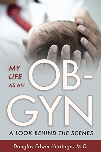 Amazon Com My Life As An Ob Gyn A Look Behind The Scenes Ebook