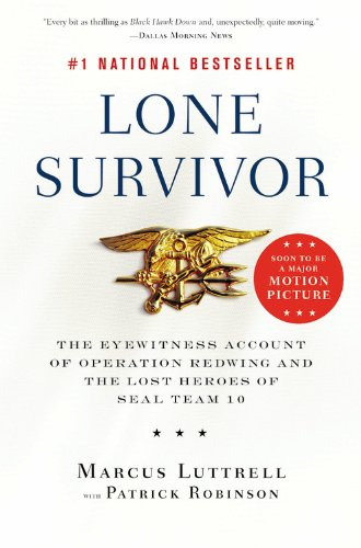 Lone Survivor: The Eyewitness Account of Operation Redwing and the Lost Heroes of SEAL Team 10 (Fight Against Terrorism In The United States)