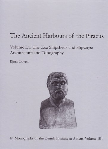 The Ancient Harbours of the Piraeus: The Zea Shipsheds and Slipways (Monographs of the Danish Institute at Athens)