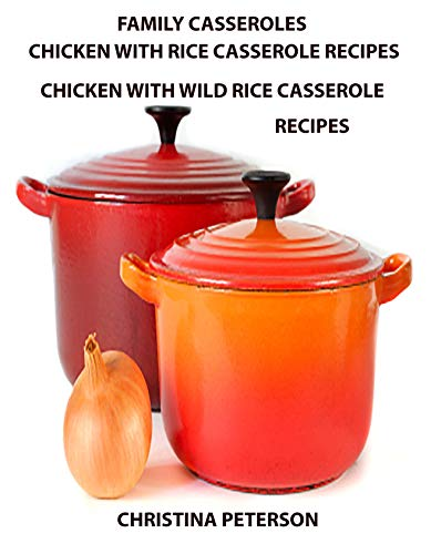 Family Casseroles, Chicken and rice casserole recipes, Chicken with Wild Rice Casserole recipes: Every title has a space for notes,Some ingredients are soups, celery, mushrooms, onions and more