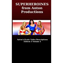 Superheroines from Anton Productions (Anton's Erotic Video Descriptions Book 1)