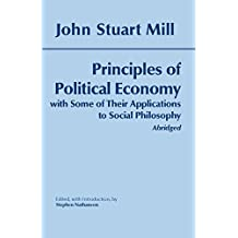 John Stuart Mill: Principles of Political Economy with Some of Their Applications to Social Philosophy