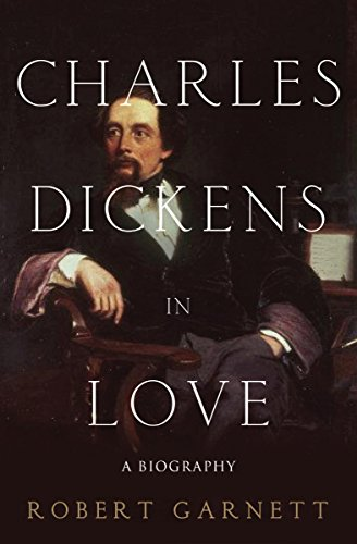 Charles Dickens in Love: A Biography