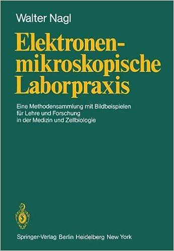 Elektronenmikroskopische Laborpraxis: Eine Methodensammlung mit ...