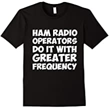 Ham Radio Operators Do It With Greater Frequency T-Shirt