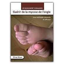 Guérir de la mycose de l'ongle en seulement 3 semaines: Une méthode naturelle et efficace (Se soigner autrement t. 1) (French Edition)