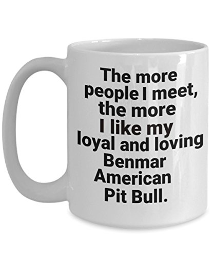 Benmar American PitBull Mug, Pit Bull Lover Gift for Mom Dad Owner, The More People I Meet The More I Like My Dog Funny Love Coffee Cup Accessories ()