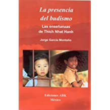 La presencia del budismo: las enseñanzas de Tich Nhat Hanh (Spanish Edition)