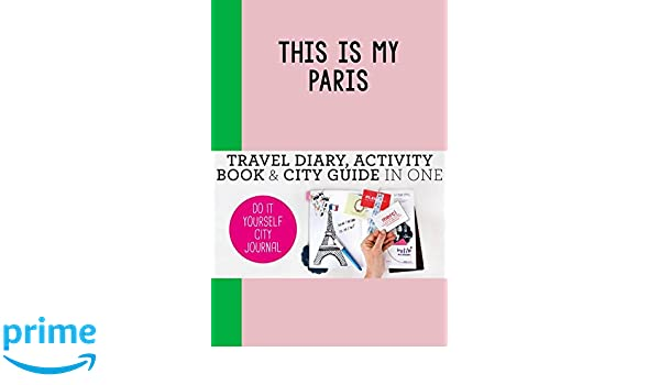 This is my paris do it yourself city journal petra de hamer anne this is my paris do it yourself city journal petra de hamer anne van haasteren 9789063693947 amazon books solutioingenieria Image collections