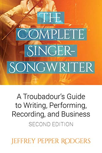 The Complete Singer-Songwriter: A Troubadour's Guide to Writing, Performing, Recording & Business
