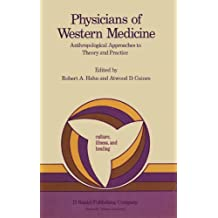 Physicians of Western Medicine: Anthropological Approaches to Theory and Practice