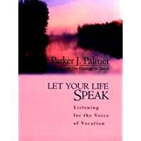 Let Your Life Speak: Listening for the Voice of Vocation (English Edition)