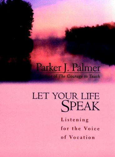 Let Your Life Speak: Listening for the Voice of Vocation (My God Turns My Darkness Into Light)