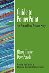 Guide to PowerPoint: For PowerPoint Version 2007 (Guide to Business Communication Series) (Prentice Hall Guides to Advanced Business Communication) Paperback