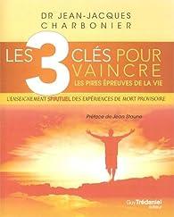 Les 3 clés pour vaincre les pires épreuves de la vie par Jean-Jacques Charbonier