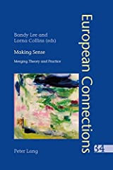Making Sense: Merging Theory and Practice: 34 (European Connections: Studies in Comparative Literature, Intermediality and Aesthetics) Paperback
