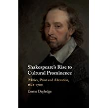 Shakespeare's Rise to Cultural Prominence: Politics, Print and Alteration, 1642-1700